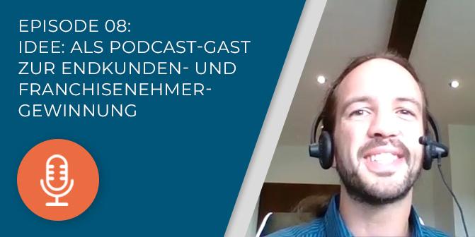 008 – Idee: Als Podcast-Gast Endkunden und Franchisenehmer gewinnen!