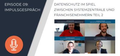 009 – Datenschutz im Spiel zwischen Systemzentrale und Franchisenehmern (Teil 2)