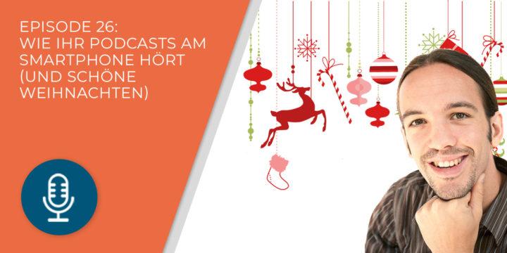 026 – Wie ihr Podcasts am Smartphone hört (und schöne Weihnachten)