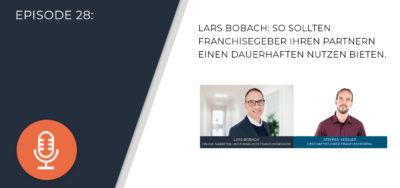 028- Lars Bobach: So sollten Franchisegeber ihren Partnern einen dauerhaften Nutzen bieten.