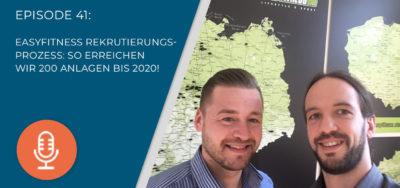 041 – Easyfitness Rekrutierungsprozess: So erreichen wir 200 Anlagen bis 2020!