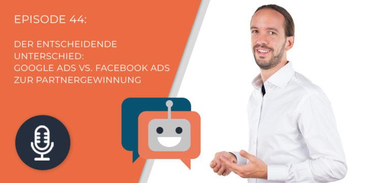 044 – Der entscheidende Unterschied: Google Ads vs. Facebook Ads zur Partnergewinnung