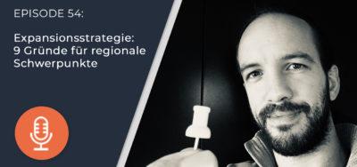 054 – Expansionsstrategie: 9 Gründe für regionale Schwerpunkte