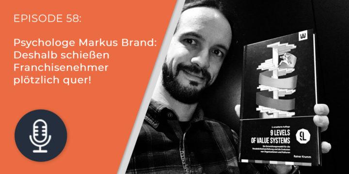 058 – Psychologe Markus Brand: Deshalb schießen Franchisenehmer plötzlich quer!