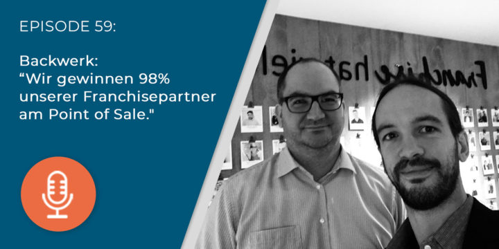 "059 – Backwerk: ""Wir gewinnen 98% unserer Franchisepartner am Point of Sale."""