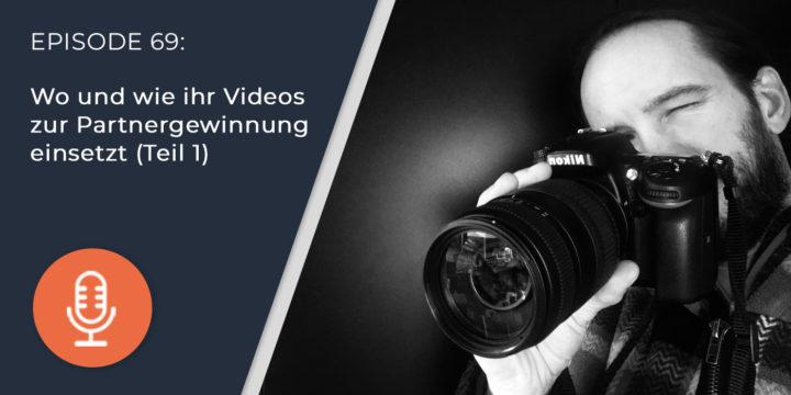 069 – Wo und wie ihr Videos zur Partnergewinnung einsetzt (Teil 1)