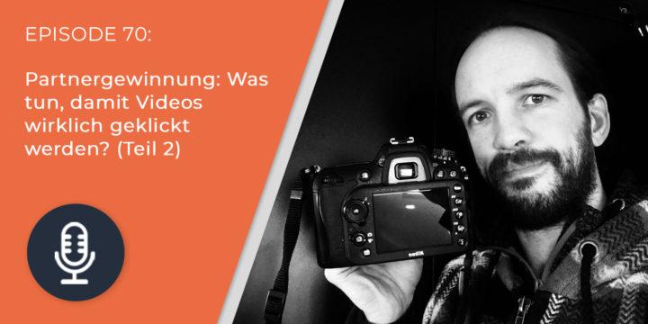 070 – Partnergewinnung: Was tun, damit Videos wirklich geklickt werden?