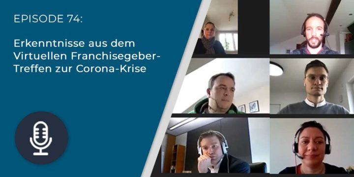 074 – Erkenntnisse aus dem Virtuellen Franchisegeber-Treffen zur Corona-Krise