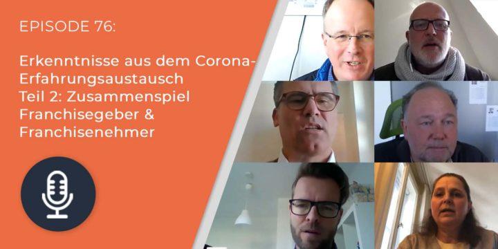 076 – Erkenntnisse aus dem Corona-Erfahrungsaustausch Teil 2: Zusammenspiel Franchisegeber & Franchisenehmer