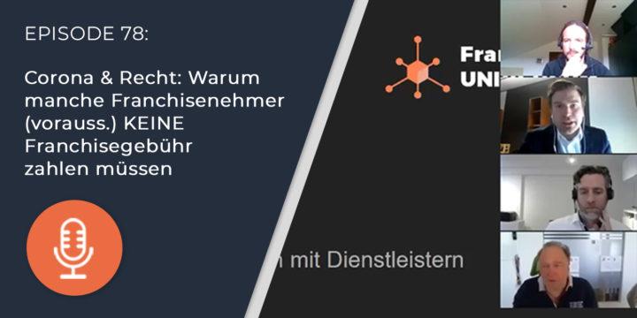 078 – Corona & Recht: Warum manche Franchisenehmer (vorauss.) KEINE Franchisegebühr zahlen müssen