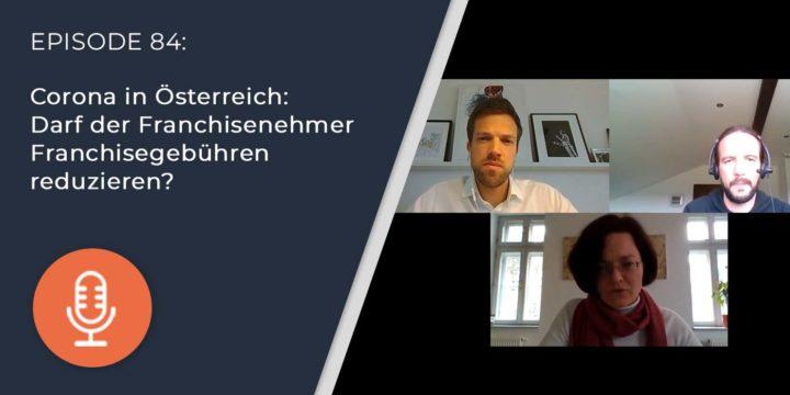 084 – Corona in Österreich: Darf der Franchisenehmer Franchisegebühren reduzieren?