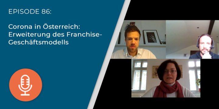 086 – Corona in Österreich: Erweiterung des Franchise-Geschäftsmodells