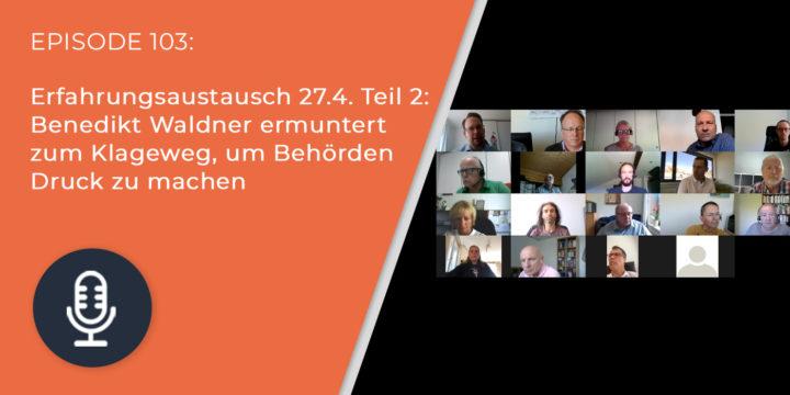 103 – Erfahrungsaustausch 27.4. Teil 2: Benedikt Waldner ermuntert zum Klageweg, um Behörden Druck zu machen