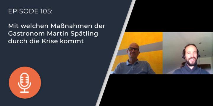 105 – Mit welchen Maßnahmen der Gastronom Martin Spätling durch die Krise kommt