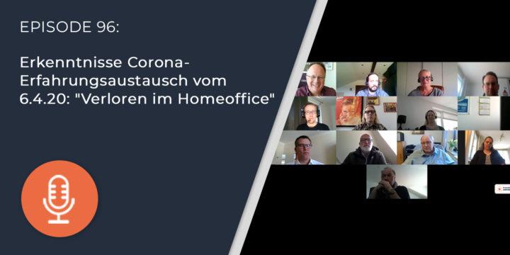 """096 – Erkenntnisse Corona-Erfahrungsaustausch vom 6.4.20: """"Verloren im Homeoffice"""""""