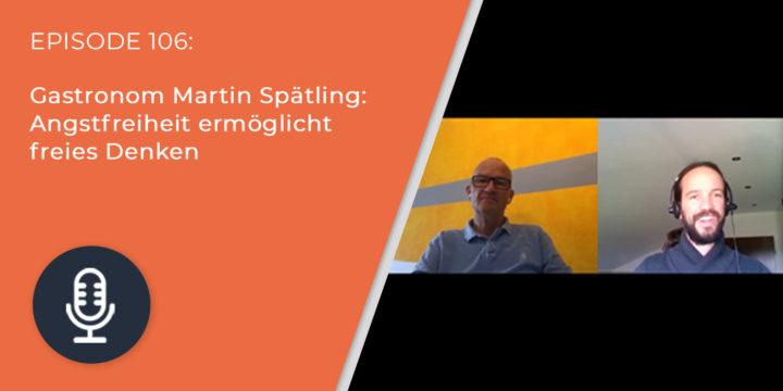 106 – Gastronom Martin Spätling: Angstfreiheit ermöglicht freies Denken