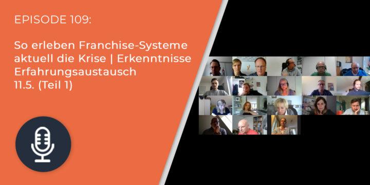 109 – So erleben Franchise-Systeme aktuell die Krise | Erkenntnisse Erfahrungsaustausch 11.5. (Teil 1)
