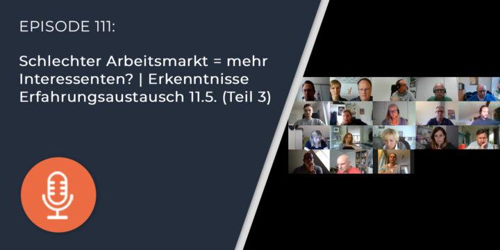 111 –  Schlechter Arbeitsmarkt = mehr Interessenten? | Erkenntnisse Erfahrungsaustausch 11.5. (Teil 3)