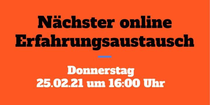 25.02.21 um 16 Uhr: Der nächste Online-Erfahrungsaustausch (KEINE Aufzeichnung!)
