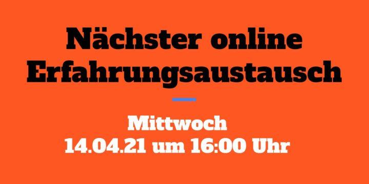 14.04.21 um 16 Uhr: Der nächste Online-Erfahrungsaustausch (KEINE Aufzeichnung!)