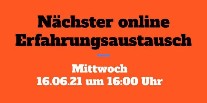 16.06.21 um 16 Uhr: Der nächste Online-Erfahrungsaustausch (KEINE Aufzeichnung!)