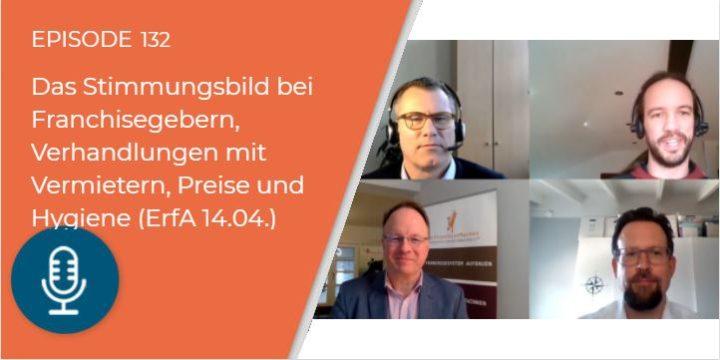 132 – Erfahrungsaustausch über das Stimmungsbild bei Franchisegebern, Verhandlungen mit Vermietern, Preiserhöhungen und Hygiene (vom 14.04.)