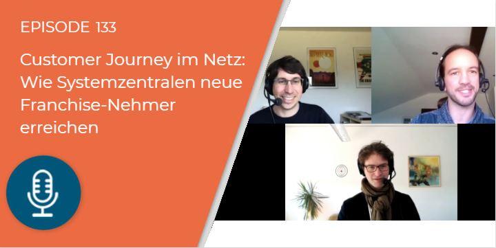133 – Customer Journey im Netz: Wie Systemzentralen neue Franchise-Nehmer erreichen