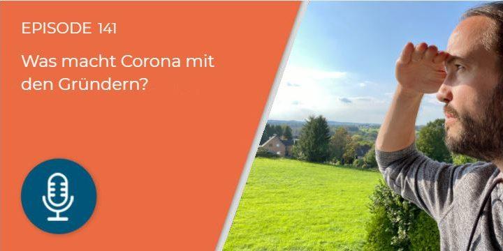 141 – Was macht Corona mit den Gründern?